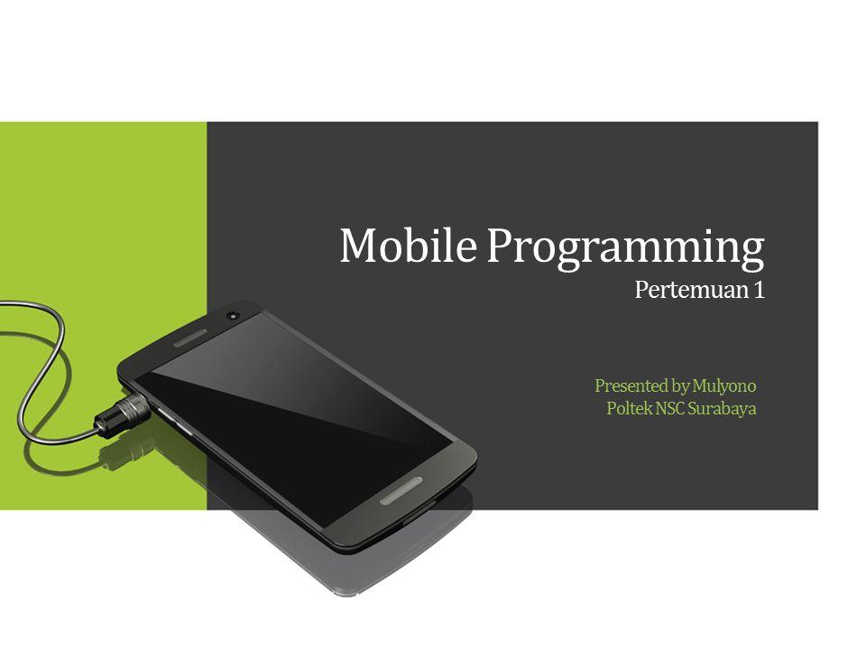 Mobile Programming Pengembangan aplikasi mobile merupakan pengembangan perangkat lunak yang bisa dijalankan pada perangkat genggam, seperti personal digital assistants, telepon genggam, dll.