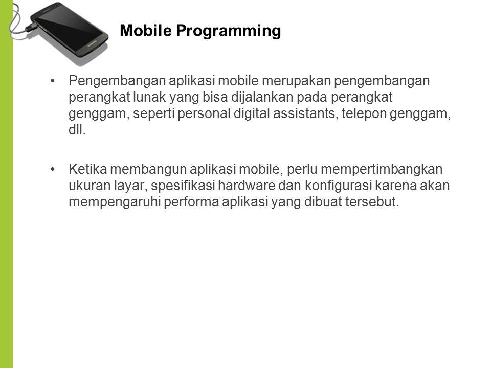 Beberapa platform mobile programming J2ME C++ dalam symbian framework Flash Lite (Nokia N Series) Objective C (iphone) C++ dalam Brew framework, ini untuk HP CDMA C#.NET, untuk HP dengan OS Windows mobile Android