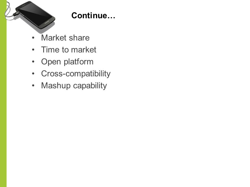 Continue… Market share Time to market Open platform Cross-compatibility Mashup capability