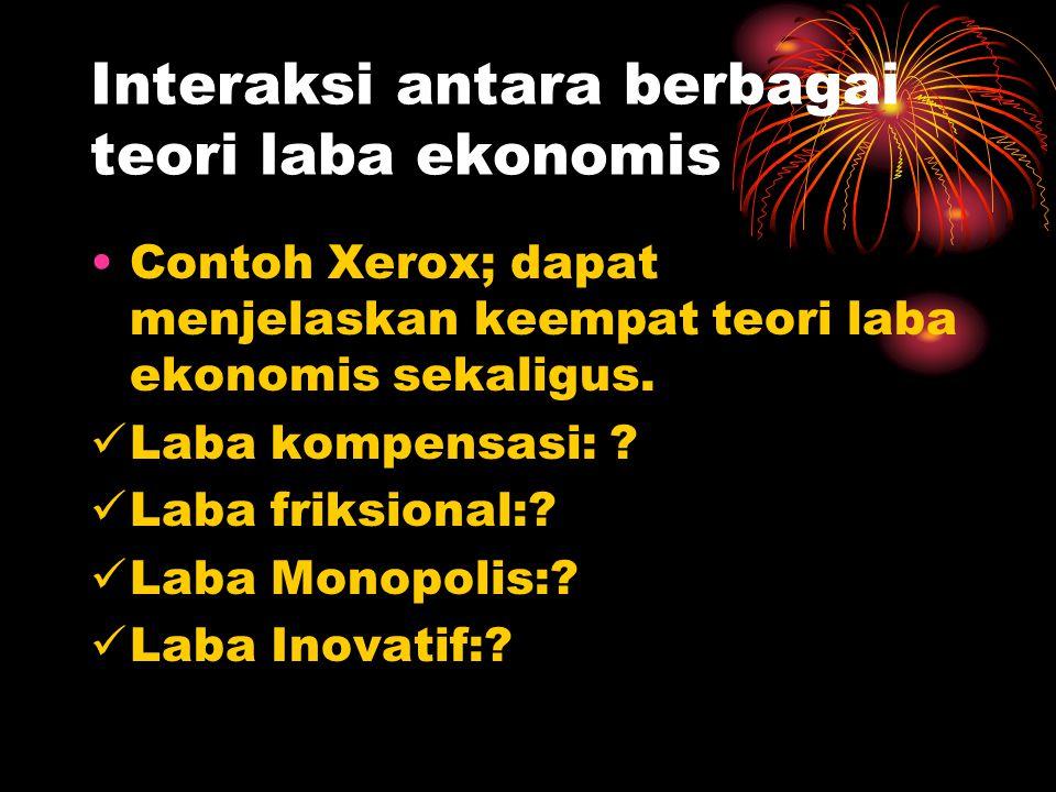 Interaksi antara berbagai teori laba ekonomis Contoh Xerox; dapat menjelaskan keempat teori laba ekonomis sekaligus.
