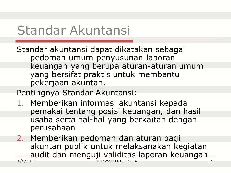 Standar Akuntansi Standar akuntansi dapat dikatakan sebagai pedoman umum penyusunan laporan keuangan yang berupa aturan-aturan umum yang bersifat prak