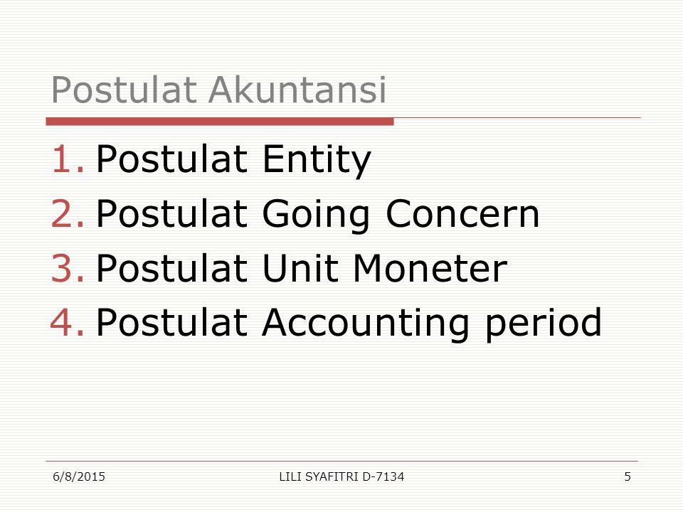 Postulat Akuntansi 1.Postulat Entity 2.Postulat Going Concern 3.Postulat Unit Moneter 4.Postulat Accounting period 6/8/2015LILI SYAFITRI D-71345