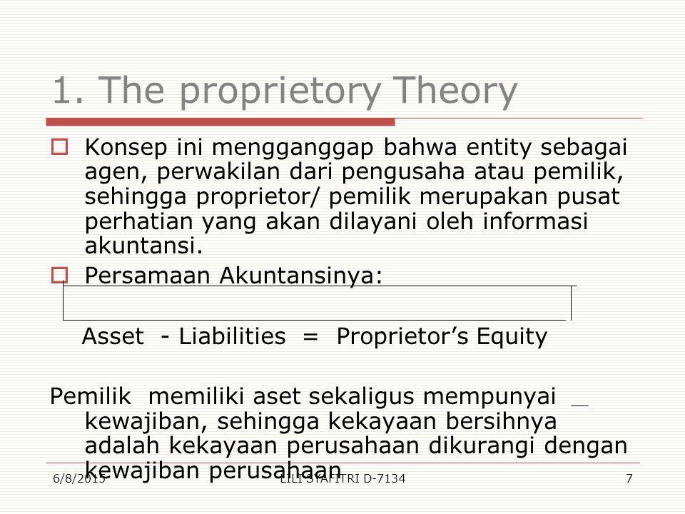 1. The proprietory Theory  Konsep ini mengganggap bahwa entity sebagai agen, perwakilan dari pengusaha atau pemilik, sehingga proprietor/ pemilik mer