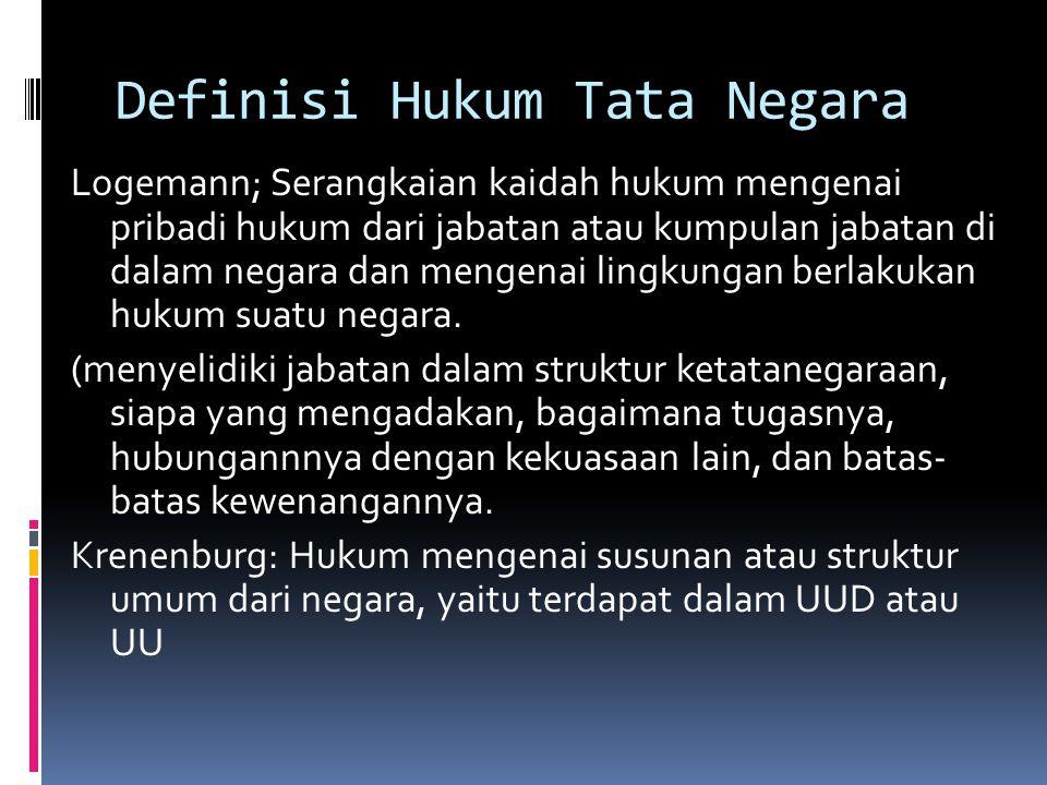 Definisi Hukum Tata Negara  Paul Scholten; het recth dat regelt staatsorganisatie);  A.