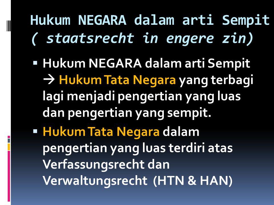 Hukum NEGARA dalam arti Sempit ( staatsrecht in engere zin)  Hukum NEGARA dalam arti Sempit  Hukum Tata Negara yang terbagi lagi menjadi pengertian