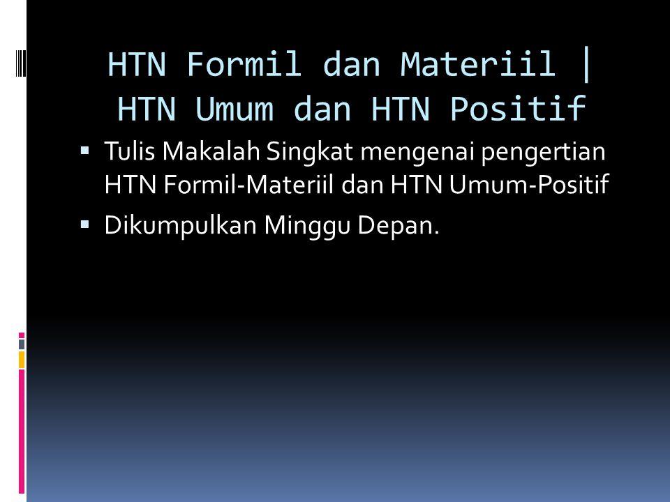HTN Formil dan Materiil | HTN Umum dan HTN Positif  Tulis Makalah Singkat mengenai pengertian HTN Formil-Materiil dan HTN Umum-Positif  Dikumpulkan