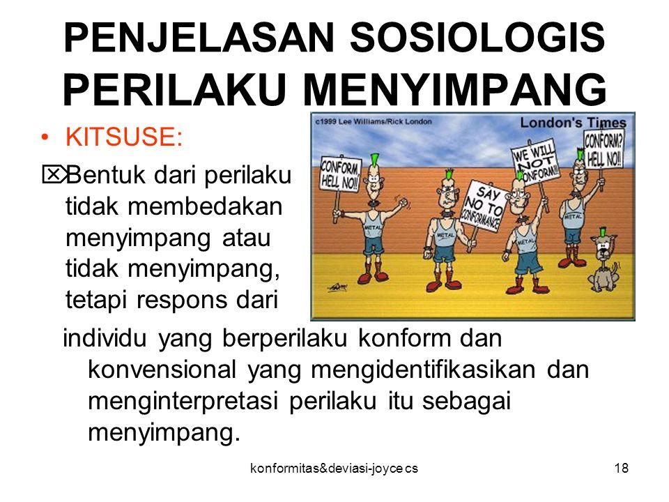 PENJELASAN SOSIOLOGIS PERILAKU MENYIMPANG KITSUSE:  Bentuk dari perilaku tidak membedakan menyimpang atau tidak menyimpang, tetapi respons dari indiv