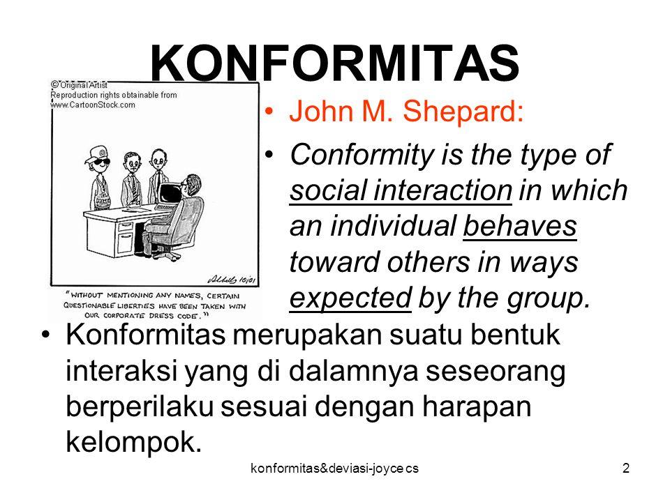 konformitas&deviasi-joyce cs3 KONFORMITAS Muzafer Sherif menyimpulkan bahwa dalam situasi kelompok orang cenderung membentuk suatu norma sosial.
