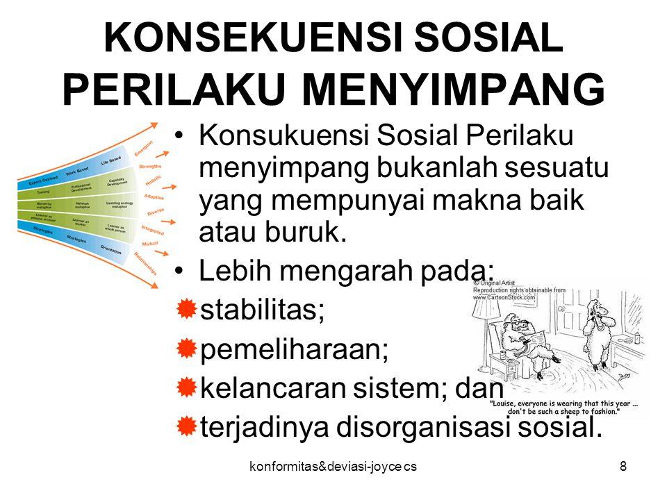 konformitas&deviasi-joyce cs9 PENJELASAN SOSIOLOGIS PERILAKU MENYIMPANG Perilaku menyimpang juga dipelajari dan berkembang melalui proses sosialisasi dan merupakan konsekuensi dari kondisi sosial.
