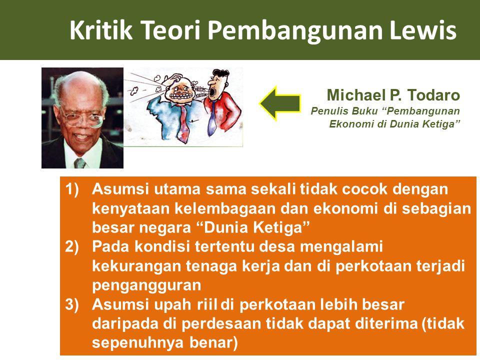 """Kritik Teori Pembangunan Lewis 1)Asumsi utama sama sekali tidak cocok dengan kenyataan kelembagaan dan ekonomi di sebagian besar negara """"Dunia Ketiga"""""""