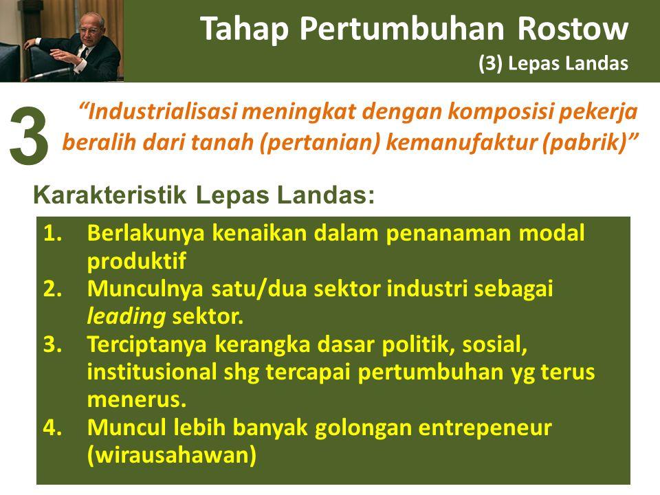 """Tahap Pertumbuhan Rostow (3) Lepas Landas """"Industrialisasi meningkat dengan komposisi pekerja beralih dari tanah (pertanian) kemanufaktur (pabrik)"""" 1."""