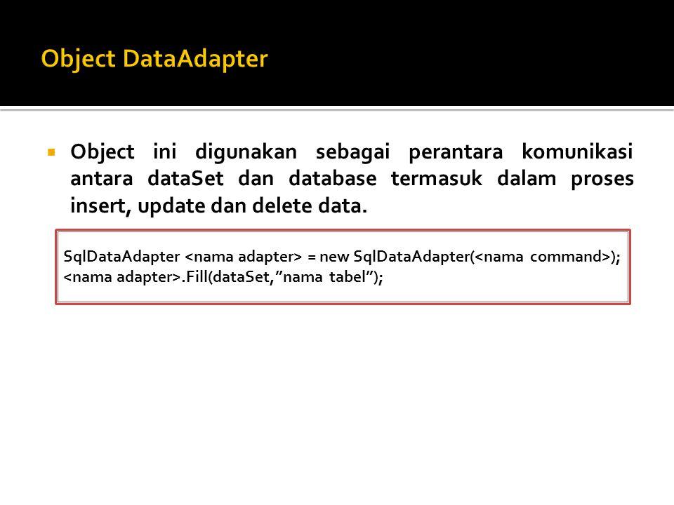  Object ini digunakan sebagai perantara komunikasi antara dataSet dan database termasuk dalam proses insert, update dan delete data.