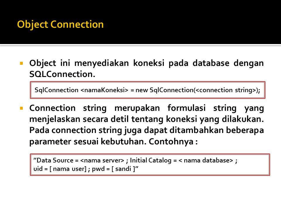  Object ini menyediakan koneksi pada database dengan SQLConnection.