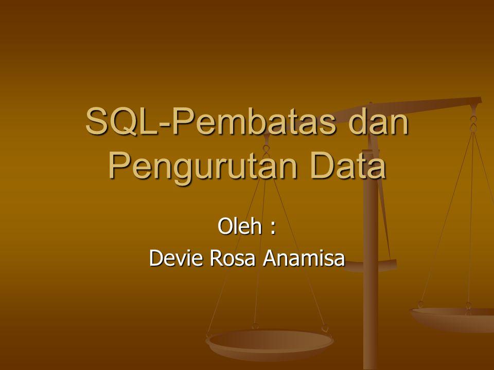 SQL-Pembatas dan Pengurutan Data Oleh : Devie Rosa Anamisa