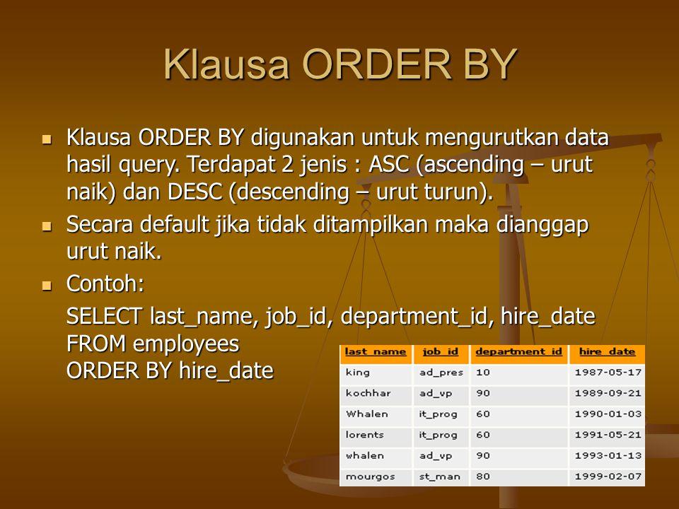 Klausa ORDER BY Klausa ORDER BY digunakan untuk mengurutkan data hasil query. Terdapat 2 jenis : ASC (ascending – urut naik) dan DESC (descending – ur