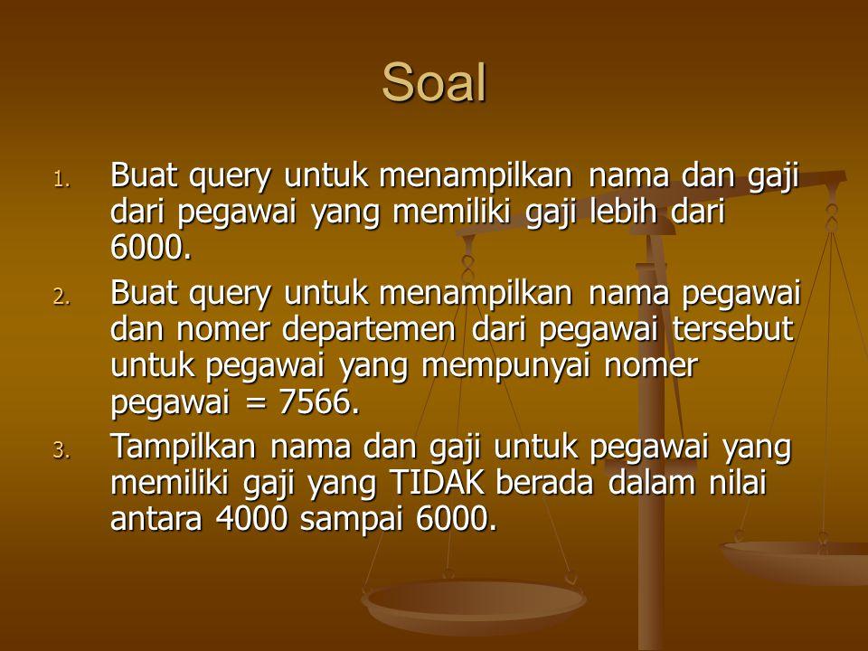 Soal 1. Buat query untuk menampilkan nama dan gaji dari pegawai yang memiliki gaji lebih dari 6000. 2. Buat query untuk menampilkan nama pegawai dan n