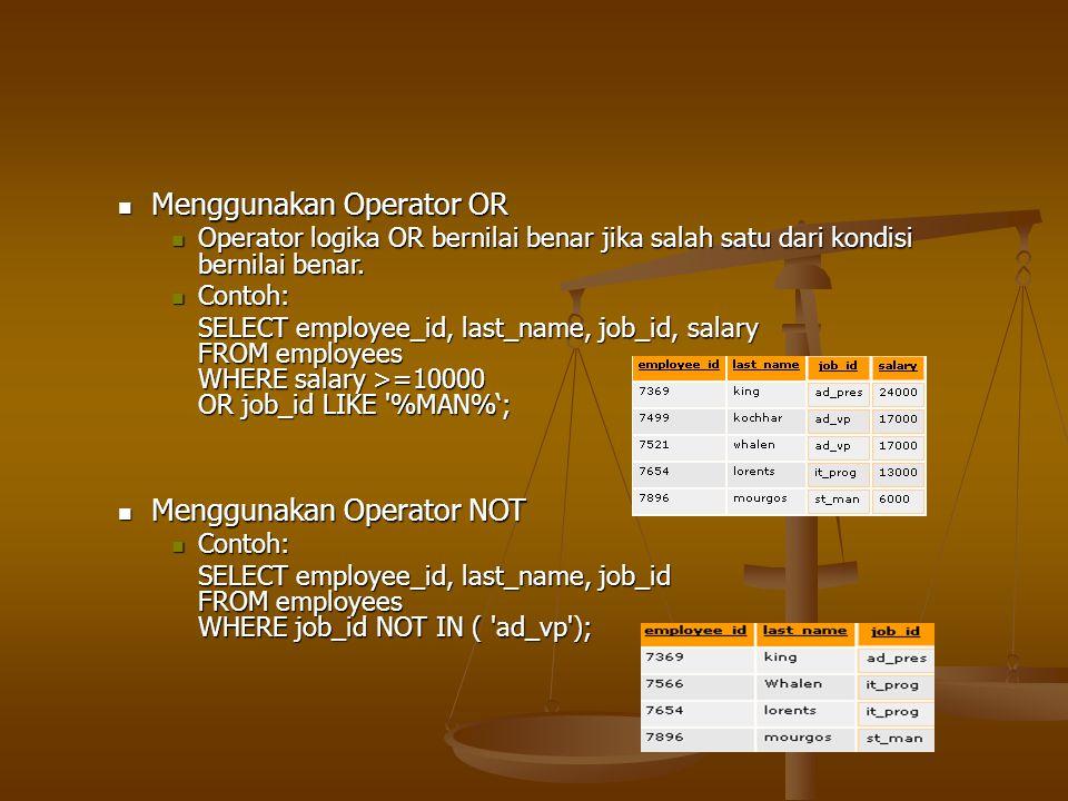 Menggunakan Operator OR Menggunakan Operator OR Operator logika OR bernilai benar jika salah satu dari kondisi bernilai benar. Operator logika OR bern