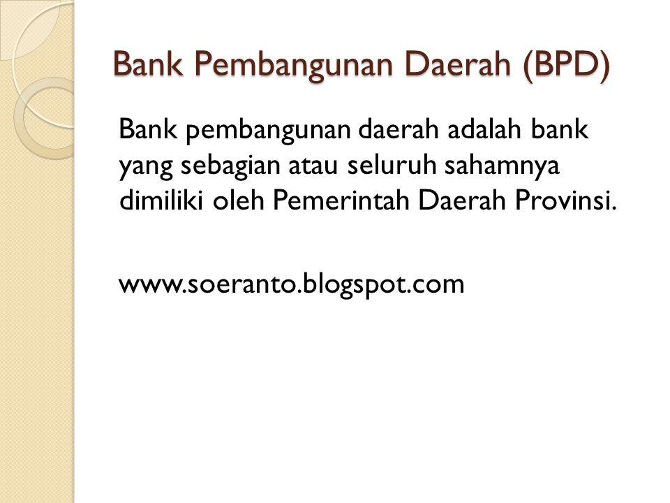 Bank Pembangunan Daerah (BPD) Bank pembangunan daerah adalah bank yang sebagian atau seluruh sahamnya dimiliki oleh Pemerintah Daerah Provinsi.