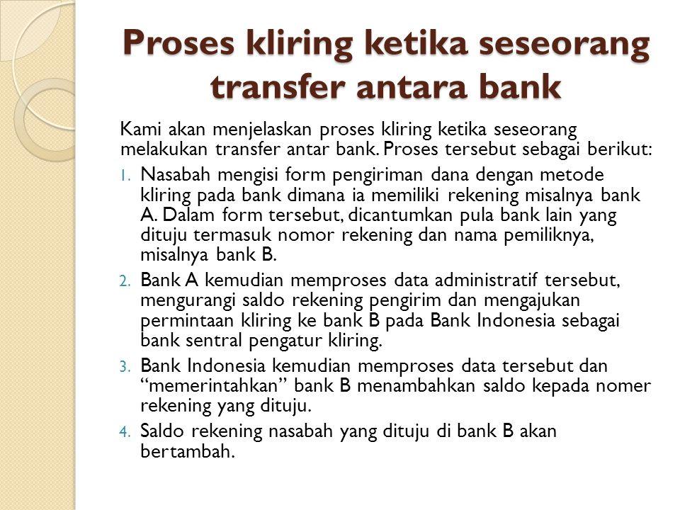 Proses kliring ketika seseorang transfer antara bank Kami akan menjelaskan proses kliring ketika seseorang melakukan transfer antar bank. Proses terse