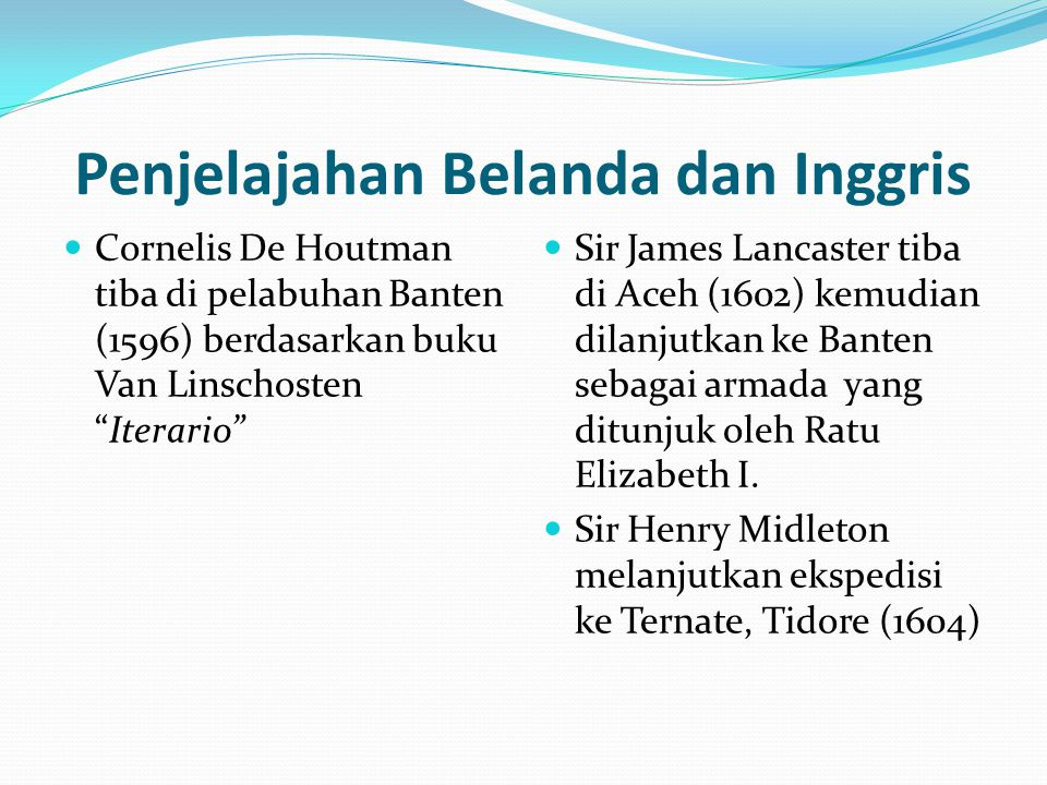 "Penjelajahan Belanda dan Inggris Cornelis De Houtman tiba di pelabuhan Banten (1596) berdasarkan buku Van Linschosten ""Iterario"" Sir James Lancaster t"