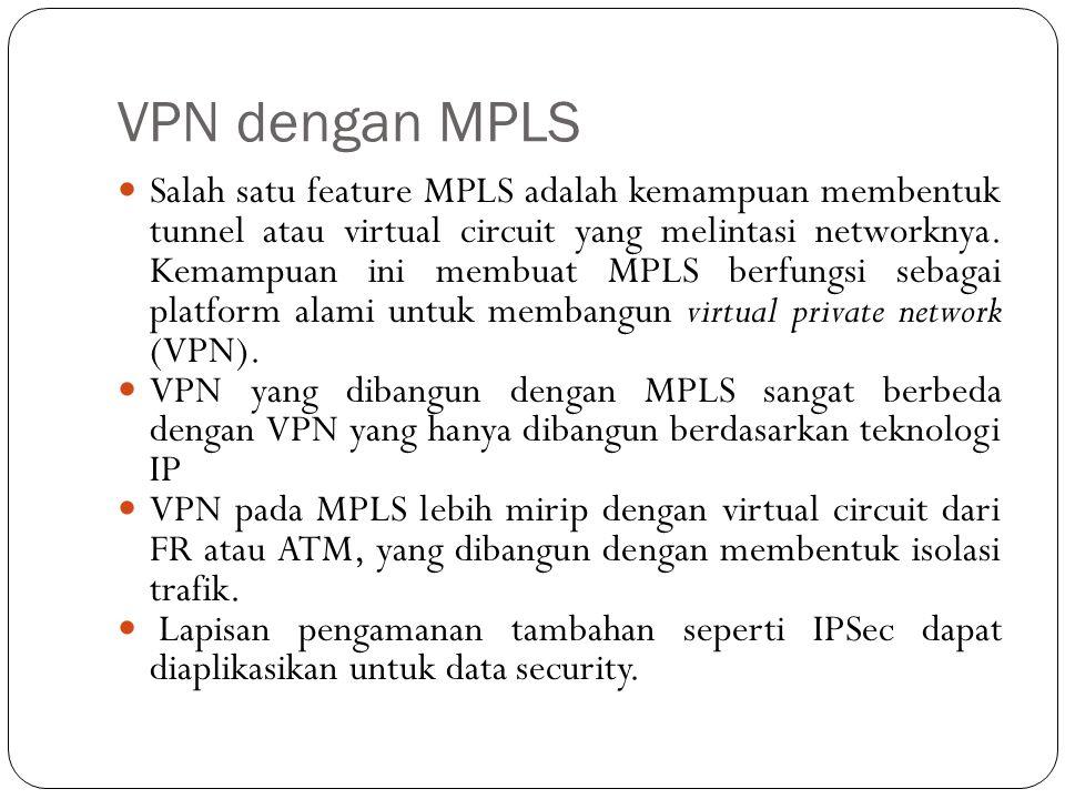 VPN dengan MPLS Salah satu feature MPLS adalah kemampuan membentuk tunnel atau virtual circuit yang melintasi networknya. Kemampuan ini membuat MPLS b