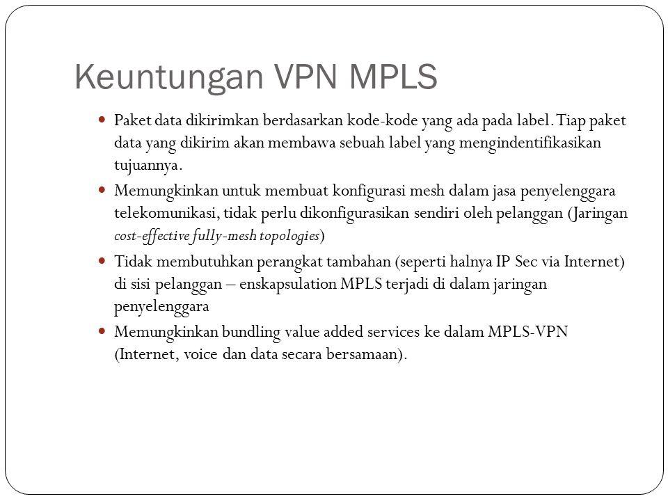 Keuntungan VPN MPLS Paket data dikirimkan berdasarkan kode-kode yang ada pada label. Tiap paket data yang dikirim akan membawa sebuah label yang mengi