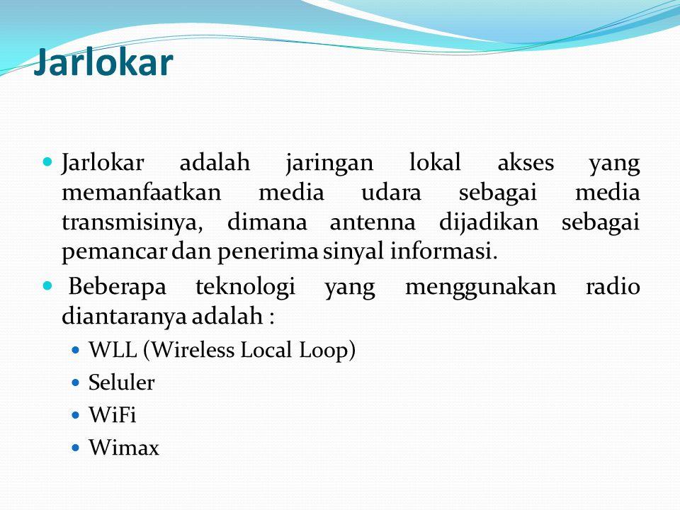 Jarlokar Jarlokar adalah jaringan lokal akses yang memanfaatkan media udara sebagai media transmisinya, dimana antenna dijadikan sebagai pemancar dan