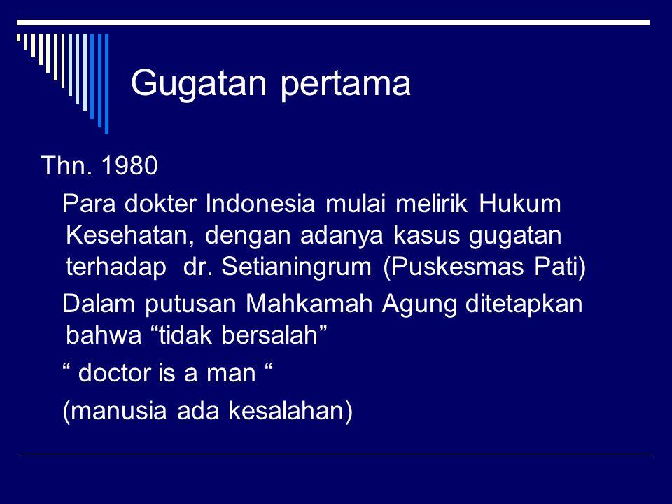 Gugatan pertama Thn. 1980 Para dokter Indonesia mulai melirik Hukum Kesehatan, dengan adanya kasus gugatan terhadap dr. Setianingrum (Puskesmas Pati)