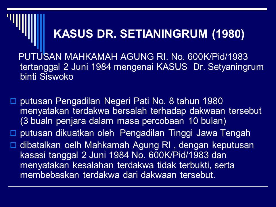 KASUS DR. SETIANINGRUM (1980) PUTUSAN MAHKAMAH AGUNG RI. No. 600K/Pid/1983 tertanggal 2 Juni 1984 mengenai KASUS Dr. Setyaningrum binti Siswoko  putu