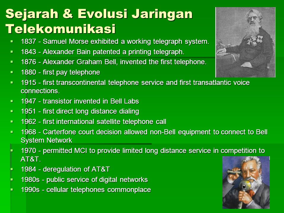 Sejarah & Evolusi Jaringan Telekomunikasi  1837 - Samuel Morse exhibited a working telegraph system.  1843 - Alexander Bain patented a printing tele