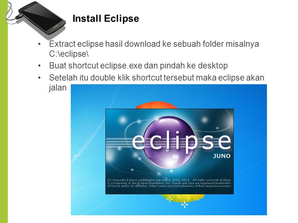 Install Eclipse Extract eclipse hasil download ke sebuah folder misalnya C:\eclipse\ Buat shortcut eclipse.exe dan pindah ke desktop Setelah itu doubl
