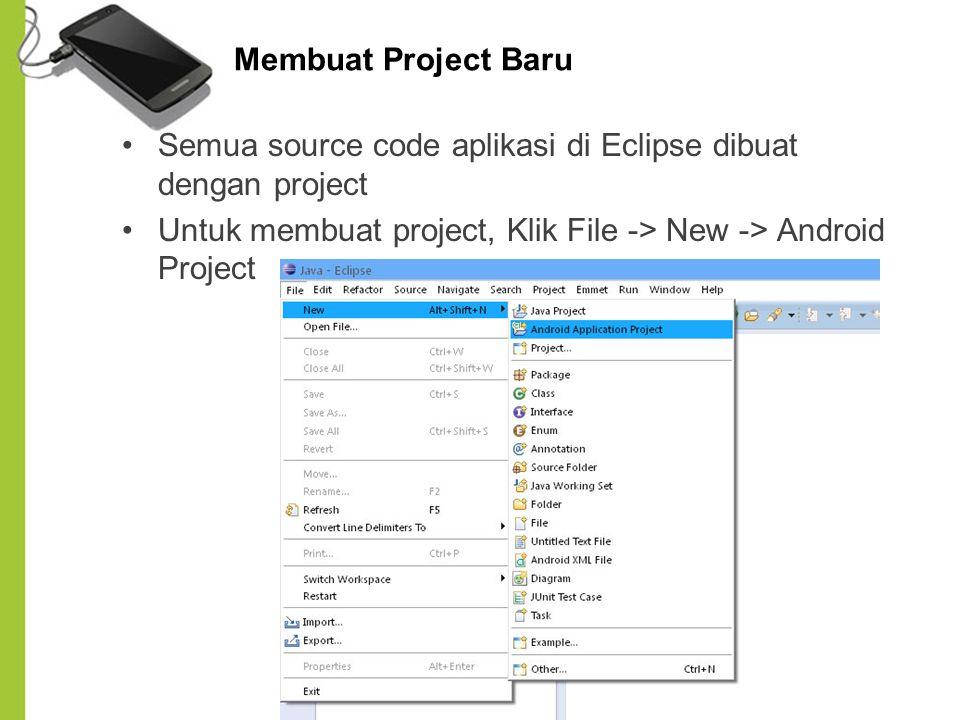 Membuat Project Baru Semua source code aplikasi di Eclipse dibuat dengan project Untuk membuat project, Klik File -> New -> Android Project