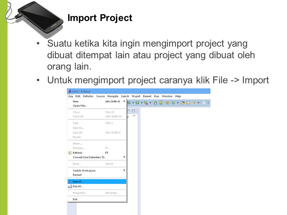 Import Project Suatu ketika kita ingin mengimport project yang dibuat ditempat lain atau project yang dibuat oleh orang lain. Untuk mengimport project