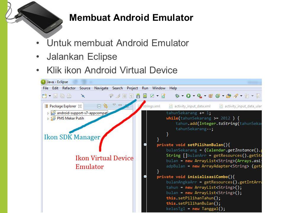 Membuat Android Emulator Untuk membuat Android Emulator Jalankan Eclipse Klik ikon Android Virtual Device