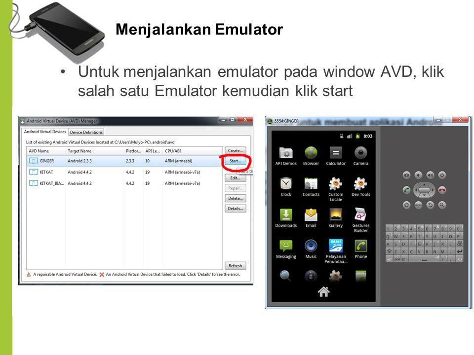 Menjalankan Emulator Untuk menjalankan emulator pada window AVD, klik salah satu Emulator kemudian klik start