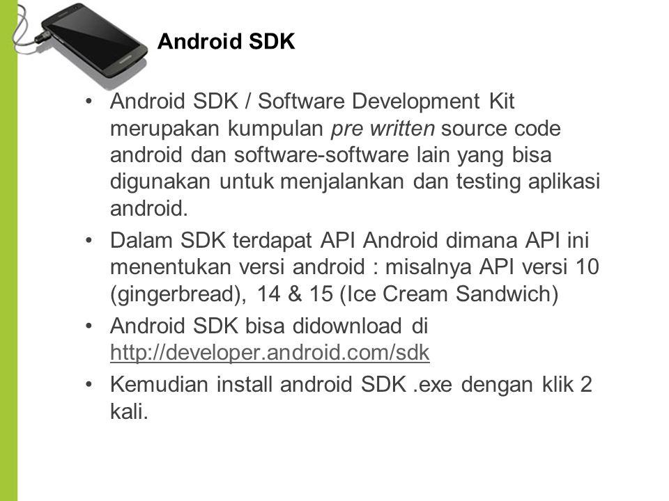 Android SDK Android SDK / Software Development Kit merupakan kumpulan pre written source code android dan software-software lain yang bisa digunakan u