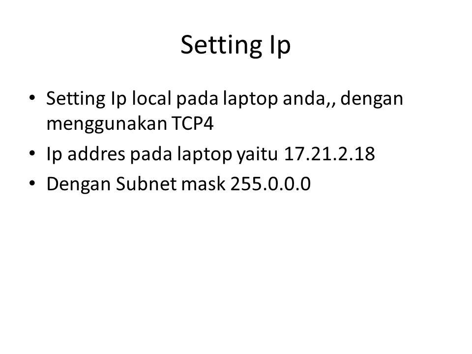 Setting Ip Setting Ip local pada laptop anda,, dengan menggunakan TCP4 Ip addres pada laptop yaitu 17.21.2.18 Dengan Subnet mask 255.0.0.0