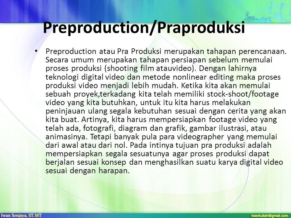 Preproduction/Praproduksi Preproduction atau Pra Produksi merupakan tahapan perencanaan. Secara umum merupakan tahapan persiapan sebelum memulai prose