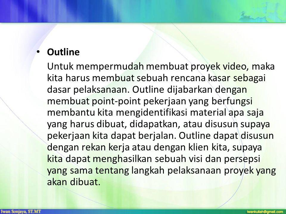 Outline Untuk mempermudah membuat proyek video, maka kita harus membuat sebuah rencana kasar sebagai dasar pelaksanaan. Outline dijabarkan dengan memb
