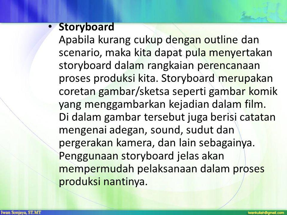 Storyboard Apabila kurang cukup dengan outline dan scenario, maka kita dapat pula menyertakan storyboard dalam rangkaian perencanaan proses produksi k