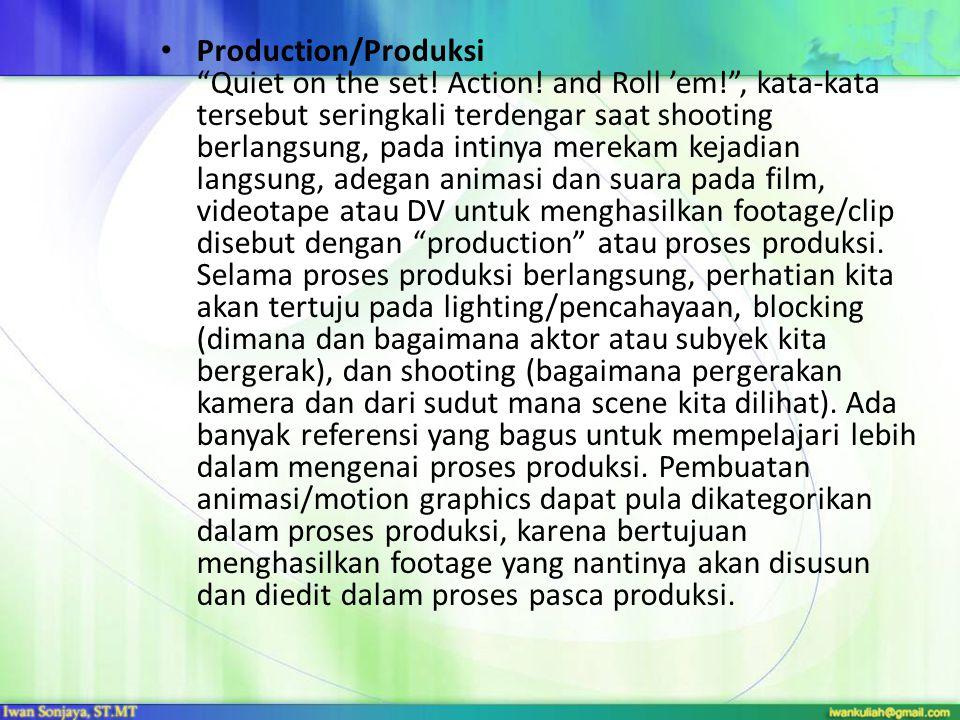 Post Production/Paska Produksi Setelah proses produksi maka akan dihasilkan footage atau koleksi klip video.