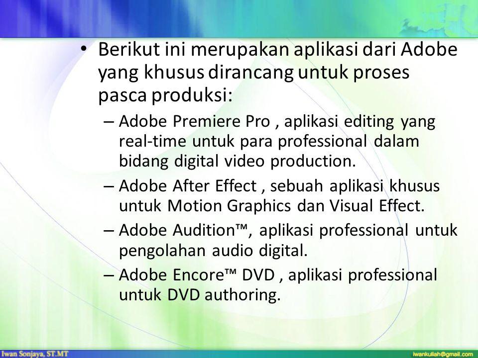 Berikut ini merupakan aplikasi dari Adobe yang khusus dirancang untuk proses pasca produksi: – Adobe Premiere Pro, aplikasi editing yang real-time unt
