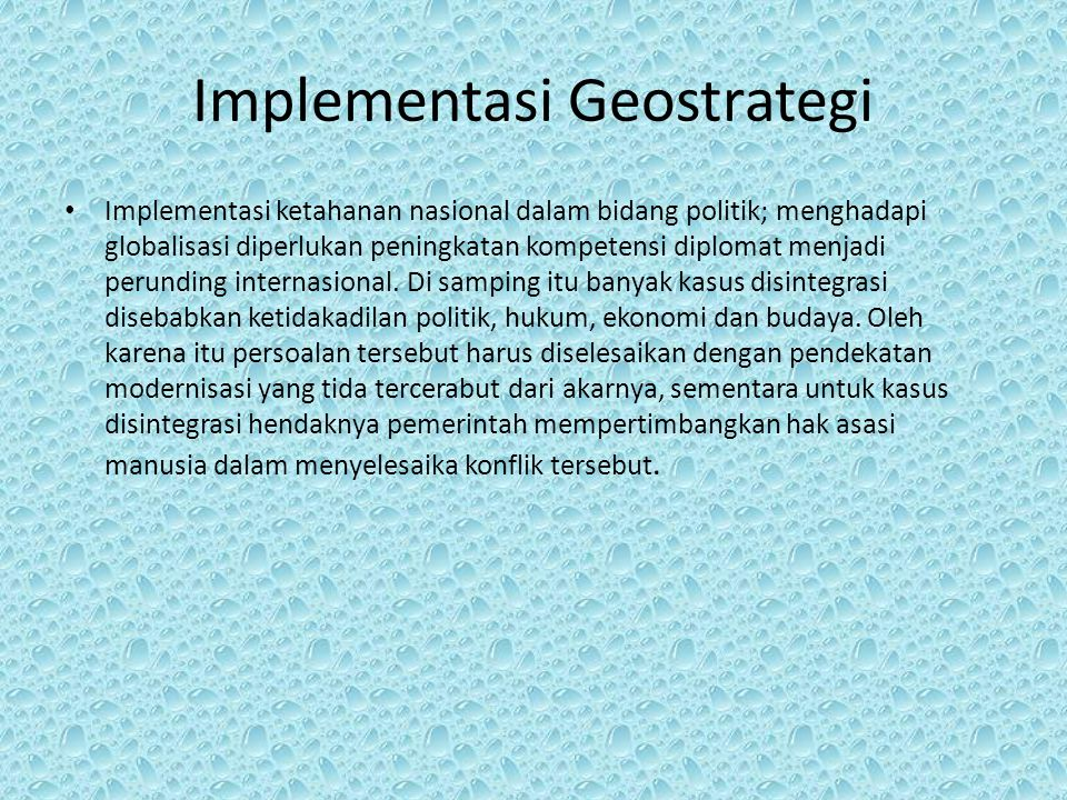 Implementasi Geostrategi Implementasi ketahanan nasional dalam bidang politik; menghadapi globalisasi diperlukan peningkatan kompetensi diplomat menja