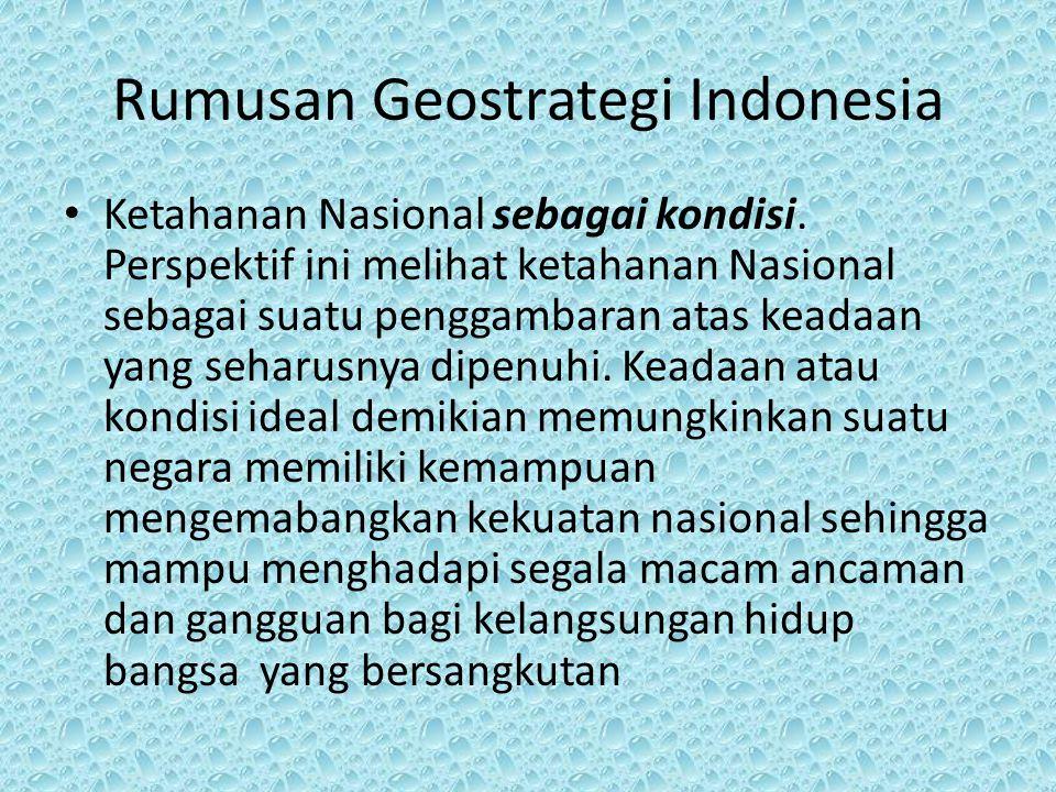 Rumusan Geostrategi Indonesia Ketahanan Nasional sebagai kondisi. Perspektif ini melihat ketahanan Nasional sebagai suatu penggambaran atas keadaan ya