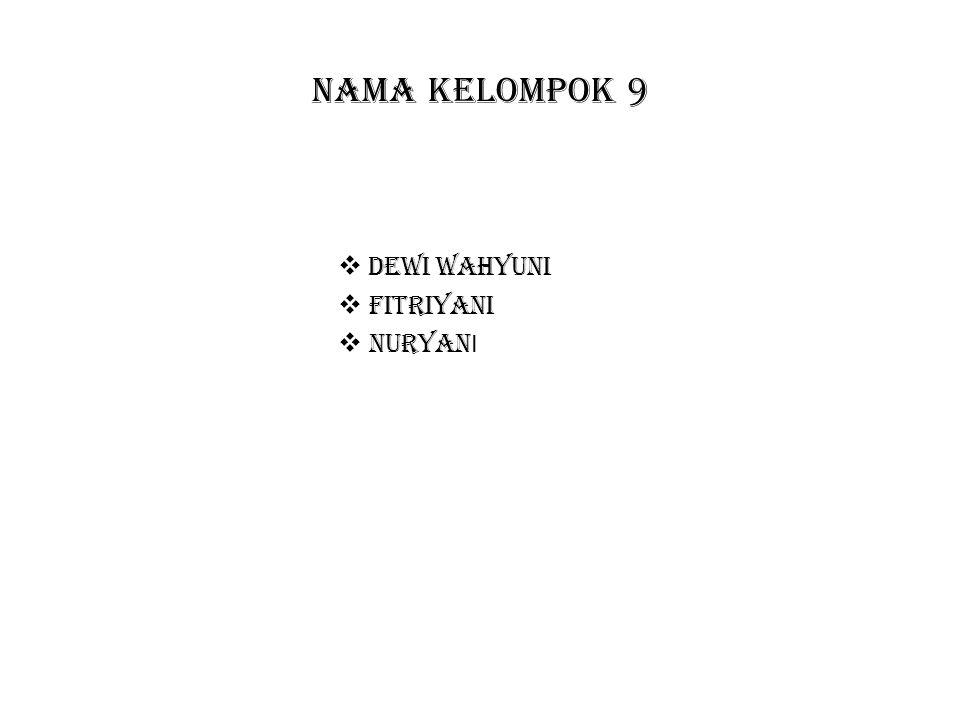 NAMA KELOMPOK 9  DEWI WAHYUNI  FITRIYANI  NURYAN I
