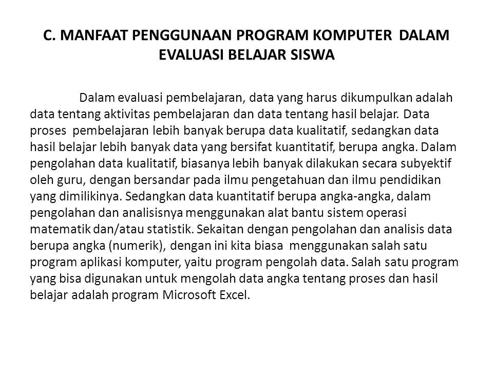 C. MANFAAT PENGGUNAAN PROGRAM KOMPUTER DALAM EVALUASI BELAJAR SISWA Dalam evaluasi pembelajaran, data yang harus dikumpulkan adalah data tentang aktiv