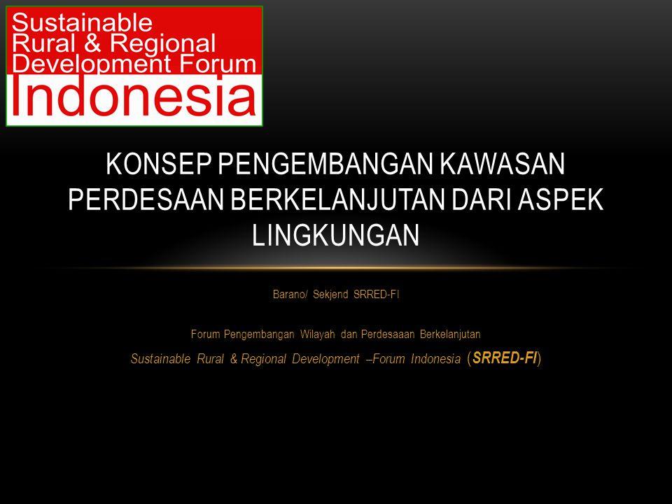 Barano/ Sekjend SRRED-FI Forum Pengembangan Wilayah dan Perdesaaan Berkelanjutan Sustainable Rural & Regional Development –Forum Indonesia ( SRRED-FI