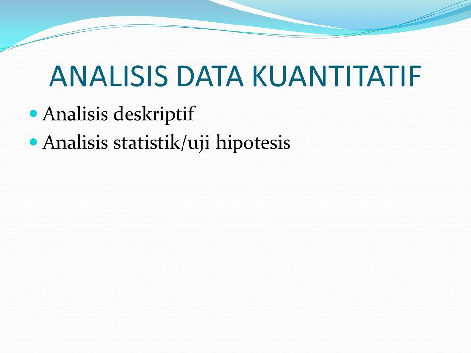 ANALISIS DATA KUANTITATIF Analisis deskriptif Analisis statistik/uji hipotesis