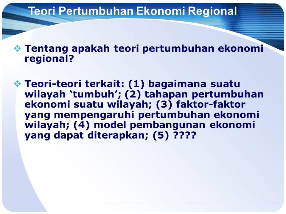 Teori Pertumbuhan Ekonomi Regional  Tentang apakah teori pertumbuhan ekonomi regional.