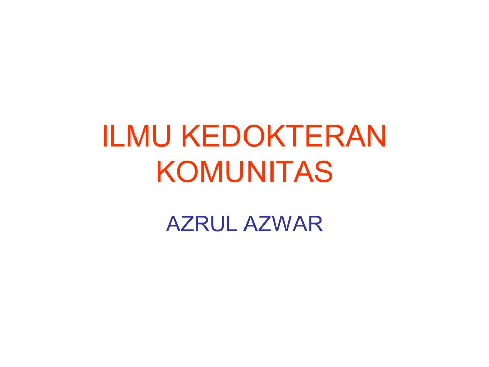 ILMU KEDOKTERAN KOMUNITAS AZRUL AZWAR